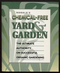 Rodale's Chemical-Free Yard & Garden ;  The Ultimate Authority on  Successful Organic Gardening