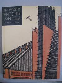 The Work of Antonio Sant`Elia: Retreat Into the Future (Yale Publications in the History of Art)