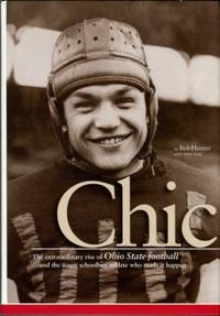 image of Chic: The Extraordinary Rise Of Ohio State Football And The Tragic Schoolboy Athlete Who Made It Happen