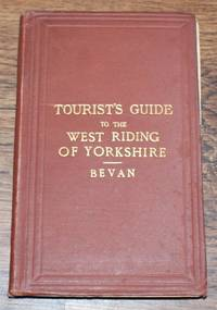 Tourist's Guide to the West Riding of Yorkshire, containing Full Information Concerning All Its Principal Places of Resort and Interest by G Phillips Bevan - Hardcover - Fifth Edition - 1889 - from Bailgate Books Ltd and Biblio.com