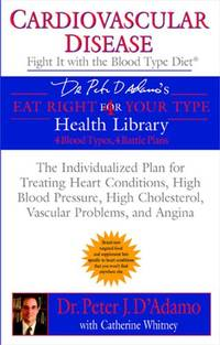 Cardiovascular Disease: Fight it with the Blood Type Diet (Eat Right 4 (for) Your Type Health...
