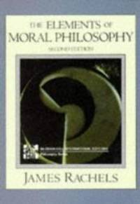 The Elements of Moral Philosophy (McGraw-Hill International Editions) by James Rachels - Paperback - 1995-01-01 - from Books Express and Biblio.com