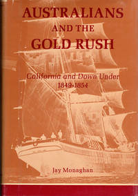 Australians and the Gold Rush; California and Down Under 1849-1854