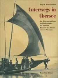 Unterwegs in Ubersee: Aus Reisetagebuchern Und Dokumenten Des Fruheren Direktors Des Bremer Ubersee-Museums