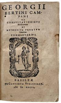Georgii Bertini Campani De consultationibus medicorum et methodica febrium curatione commentarius.