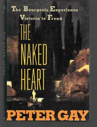 The Naked Heart by Peter Gay - First Edition - 1995 - from Thomas Savage, Bookseller (SKU: 014552)