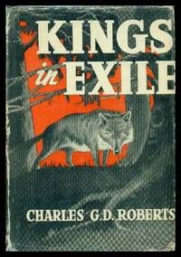 KINGS IN EXILE by  Charles G. D Roberts - Hardcover - Later Printing - 1947 - from W. Fraser Sandercombe and Biblio.com