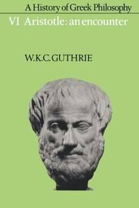 A History of Greek Philosophy  Vol 6: Aristotle: An Encounter: Volume 6  Aristotle: An Encounter