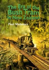 image of The Era of the Bush Tram in New Zealand