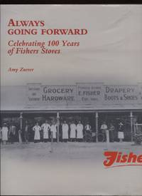 ALWAYS GOING FORWARD : CELEBRATING 100 YEARS OF FISHERS STORES