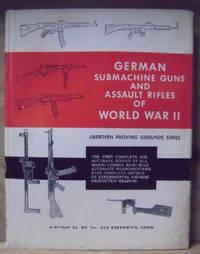 German Submachine Guns and Assault Rifles of World War II (Aberdeen Proving Grounds Series)