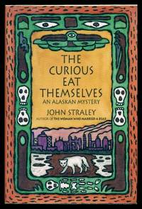 THE CURIOUS EAT THEMSELVES - A Cecil Younger Alaskan Mystery by  John Straley - First Edition - 1993 - from W. Fraser Sandercombe (SKU: 219278)