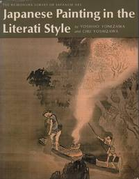 Japanese painting in the Literati style. Transl. and adapted by Betty Iverson Monroe. (1. Engl....