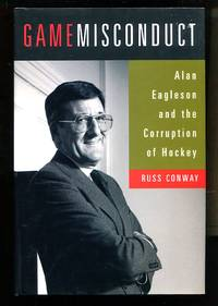 image of Game Misconduct: Alan Eagleson and the Corruption of Hockey
