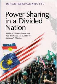 Power Sharing in a Divided Nation: Mediated Communalism and New Politics in Six Decades of Malaysia's Elections by Johan Sarvanamuttu - Paperback - 2016 - from The Penang Bookshelf and Biblio.com