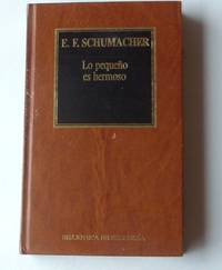 Lo pequeño es hemoso (Original title: Small is Beautiful) by  E.F Schumacher - Hardcover - 1983 - from Rainy Day Paperback Exchange and Biblio.com