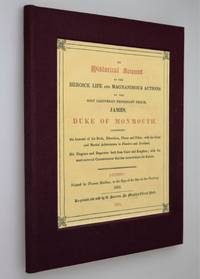 An Historical Account of the Heroick Life and Magnanimous Actions of the Most Illustrious Protestant Prince, James, Duke of Monmouth: Containing an Account of His Birth, Education, Places and Titles With His Great and Martial Achievments in Flanders.