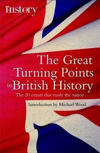 image of The Great Turning Points of British History: The 20 Events That Made the Nation (Turning Points) (Brief Histories)