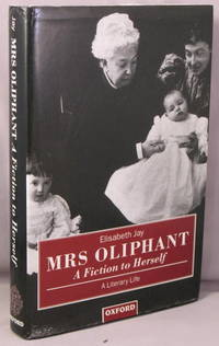 Mrs Oliphant: 'A Fiction to Herself.' A Literary Life.