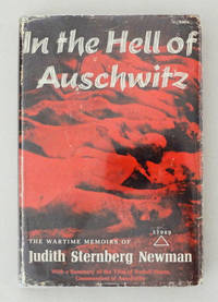 In the Hell of Auschwitz The Wartime Memoirs of Judith Sternberg Newman