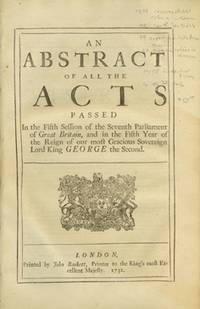 image of An Abstract of All the Acts Passed In the Fifth Session of the Seventh Parliament of Great Britain, and in the Fifth Year of the Reign of our most Gracious Sovereign Lord King George the Second