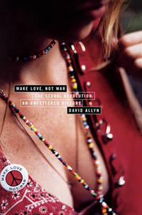 image of Make Love Not War: The Sexual Revolution - An Unfettered History