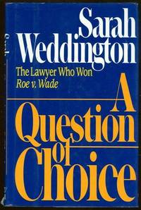 QUESTION OF CHOICE The Lawyer Who Won Roe V. Wade