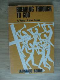 image of Breaking Through to God  -  A Way of the Cross