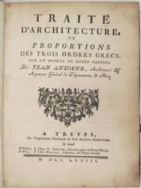 Traité d'architecture, ou proportions des trois ordres grecs, sur un module de douze parties. Par Jean Antoine, Architecte & Arpenteur Général du Départment de Metz.