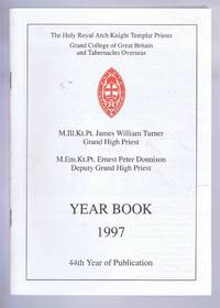 The Holy Royal Arch Knight Templar Priests. Grand College of England and Wales and its Tabernacles Overseas. Year Book 1997. 44th Year of Publication