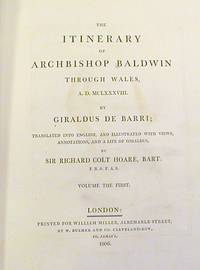 The Itinerary of Archbishop Baldwin Through Wales , A. D. MCLXXXVIII; Translated into English, and Illustrated with Views, Annotations, and a Life of Giraldus, by Sir Richard Colt Hoare, Bart