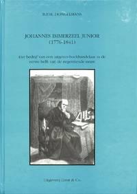 Johannes Immerzeel Junior (1776-1841). Het Bedrijf Van Een  Uitgever-Boekhandelaar in De eerste Helft van De negentiende Eeuw