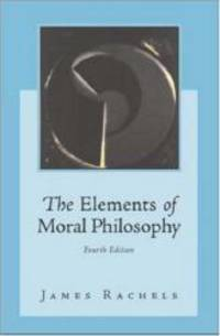 The Elements of Moral Philosophy by James Rachels - 2002-05-05