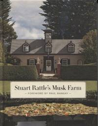 STUART RATTLE'S MUSK FARM Foreword by Paul Bangay; Photography by Earl  Carter and Simon Griffiths