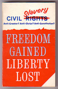 Freedom Gained, Liberty Lost: Civil Rights or Civil Slavery, Are They Against Creator, Christ, Constitution?