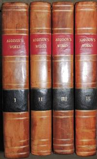 The Works of the Late Right Honorable Joseph Addison, Esq.