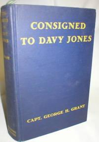 Consigned to Davy Jones; My Third Voyage in the Half Deck of a British Tramp Steamer