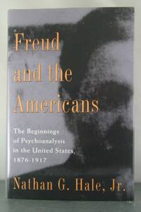 Freud and the Americans: The Beginnings of Psychoanalysis in the United States, 1876-1917 (Freud...