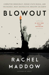 Blowout : Corrupted Democracy, Rogue State Russia, and the Richest, Most Destructive Industry on...