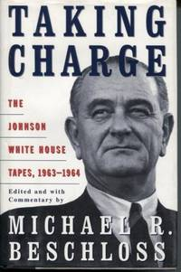 Taking Charge  The Johnson White House Tapes, 1963-1964