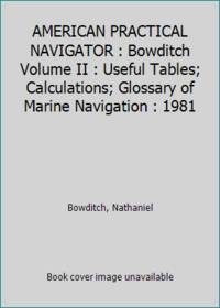 image of AMERICAN PRACTICAL NAVIGATOR : Bowditch Volume II : Useful Tables; Calculations; Glossary of Marine Navigation : 1981