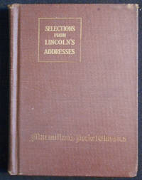 image of Selections from Lincoln's Addresses, Inaugurals and Letters; Edited with Introduction and Notes by Percival Chubb; Together with Macaulay's Speeches on Copyright; Edited by Joseph Wayne Barley