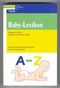 Baby-Lexikon : Ratgeber f?r Eltern gesunder und kranker Kinder
