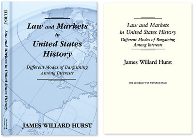 2010. ISBN-13:9781584771364; ISBN-10: 1584771364. Hurst, James Willard. Law and Markets in United St...