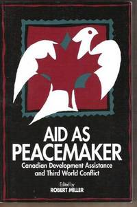 AID AS PEACEMAKER Canadian Development Assistance and Third World Conflict