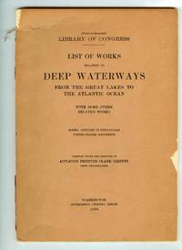 List of Works Relating to Deep Waterways From the Great Lakes to the Atlantic Ocean with some other related works. Books, Articles in Periodicals, United States Documents by  Appleton Prentiss Clark GRIFFEN - 1908 - from Attic Books and Biblio.com