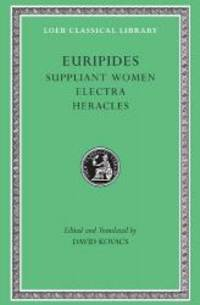Euripides, Volume III. Suppliant Women. Electra. Heracles (Loeb Classical Library No. 9)