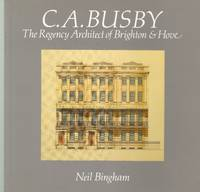 C.A. Busby: the Regency Architect of Brighton and Hove