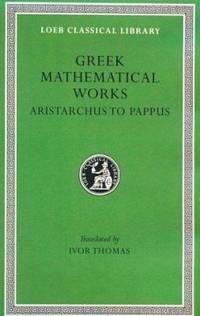 Greek Mathematical Works: Volume II, From Aristarchus to Pappus. (Loeb Classical Library No. 362)