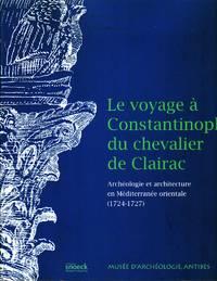 Le voyage à Constantinople du chevalier de Clairac.  Archéologie et architecture en Méditerranée orientale (1724-1727)